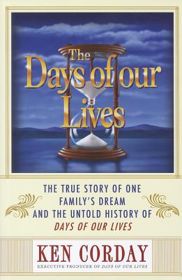 The Days of Our Lives By Corday, Ken